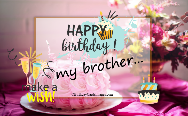Happy Birthday My Brother … Make a wish!