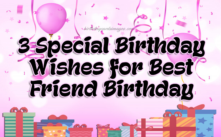 3 Special Birthday Wishes For Best Friend Birthday Birthday Cards