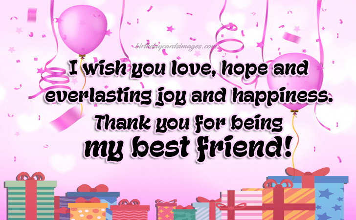 I wish you love, hope and everlasting joy and happiness. Thank you for being my best friend!