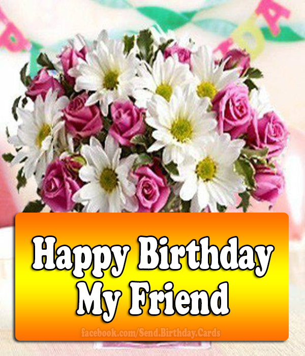 Happy Birthday Wishes for Friends.  Happy Birthday My Friend.